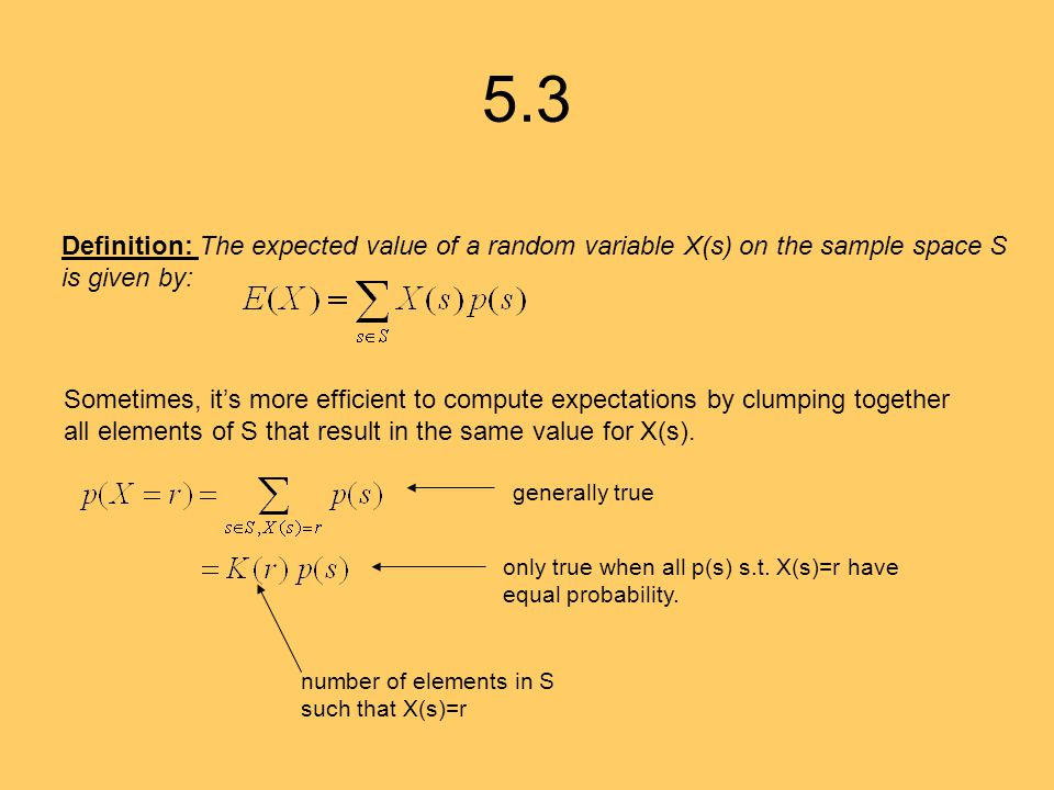 5.3 Definition: The expected value of a random variable X(s) on the sample space S is given by: Sometimes, it's more efficient to compute expectations