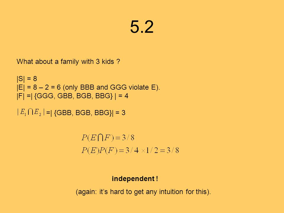 5.2 What about a family with 3 kids . |S| = 8 |E| = 8 – 2 = 6 (only BBB and GGG violate E).