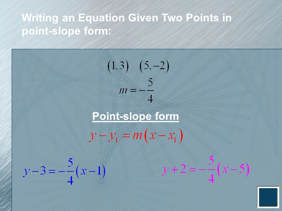 Writing an Equation Given Two Points in point-slope form: Point-slope form