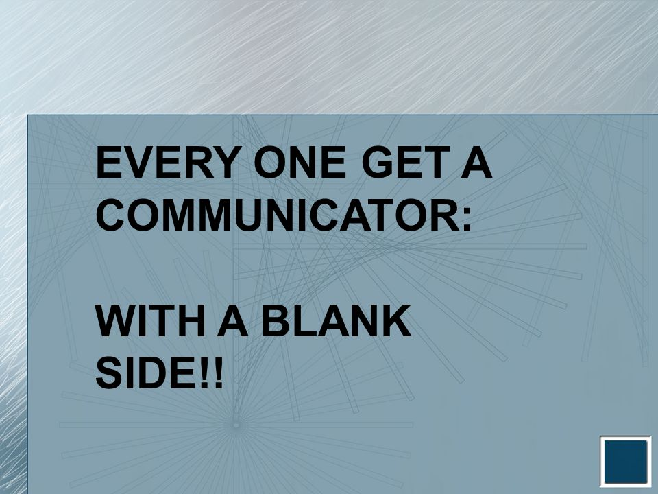 EVERY ONE GET A COMMUNICATOR: WITH A BLANK SIDE!!