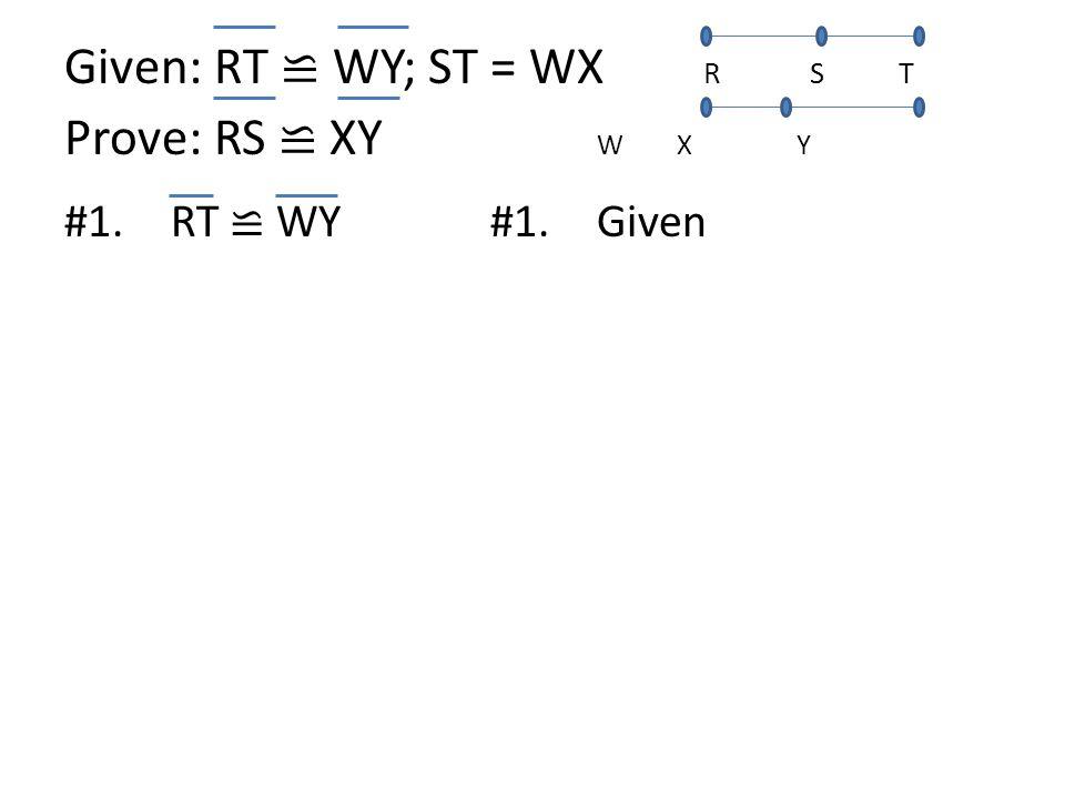 Given: RT ≌ WY; ST = WX RS T Prove: RS ≌ XY W X Y #1.RT ≌ WY#1.Given
