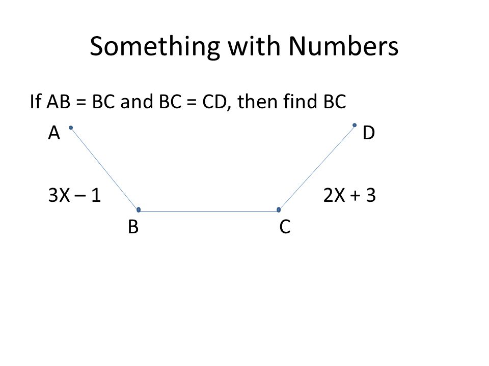 Something with Numbers If AB = BC and BC = CD, then find BC A D 3X – 12X + 3 B C