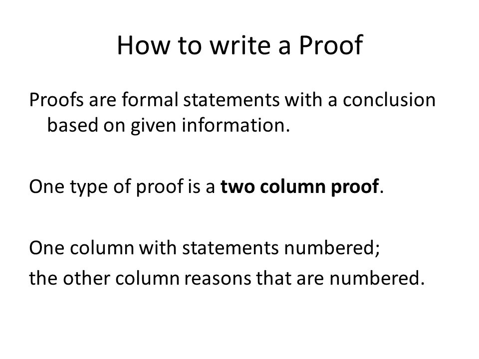 How to write a Proof Proofs are formal statements with a conclusion based on given information.