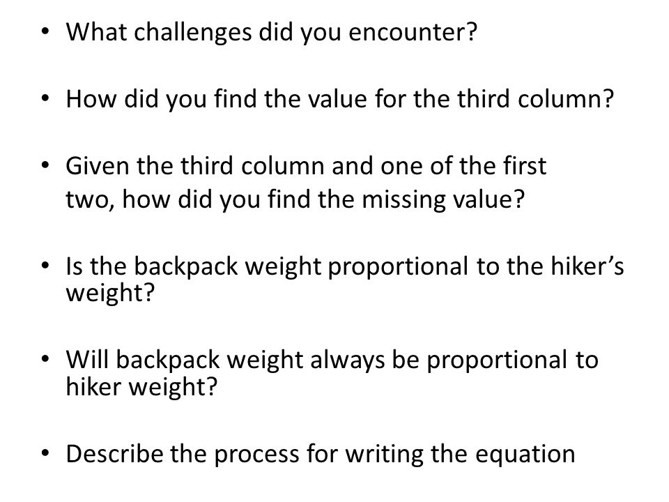 What challenges did you encounter? How did you find the value for the third column? Given the third column and one of the first two, how did you find