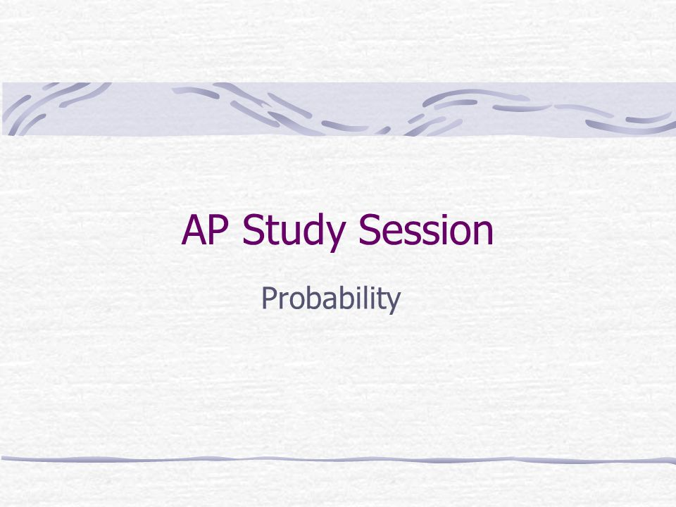 AP Study Session Probability