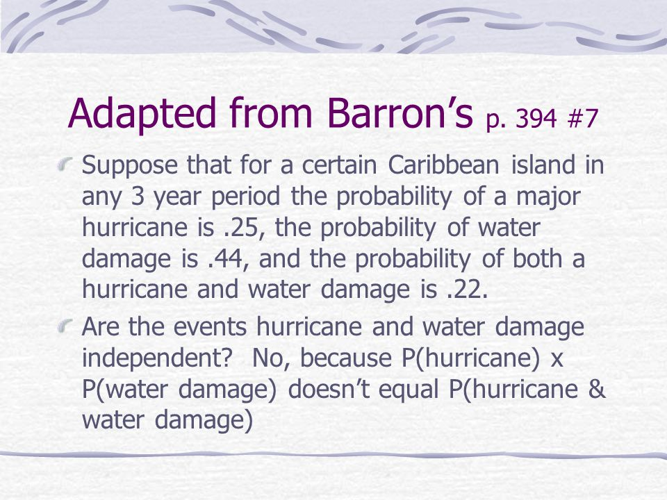 Adapted from Barron's p. 394 #7 Suppose that for a certain Caribbean island in any 3 year period the probability of a major hurricane is.25, the proba