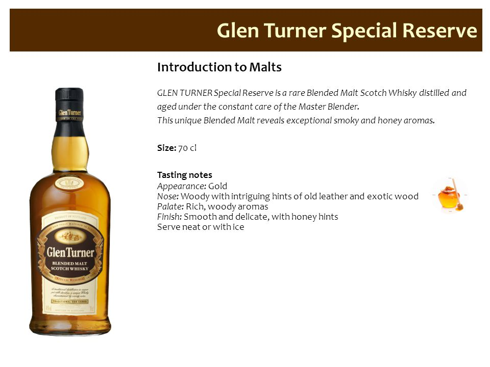 Glen Turner Special Reserve Introduction to Malts GLEN TURNER Special Reserve is a rare Blended Malt Scotch Whisky distilled and aged under the consta