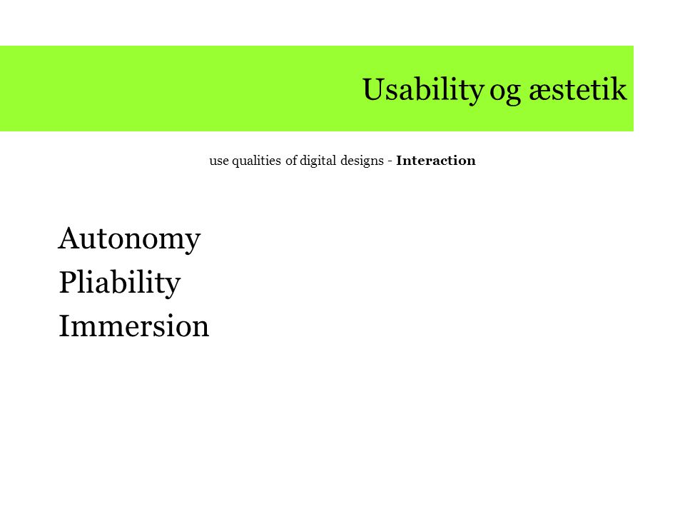 Usability og æstetik use qualities of digital designs - Interaction Autonomy Pliability Immersion