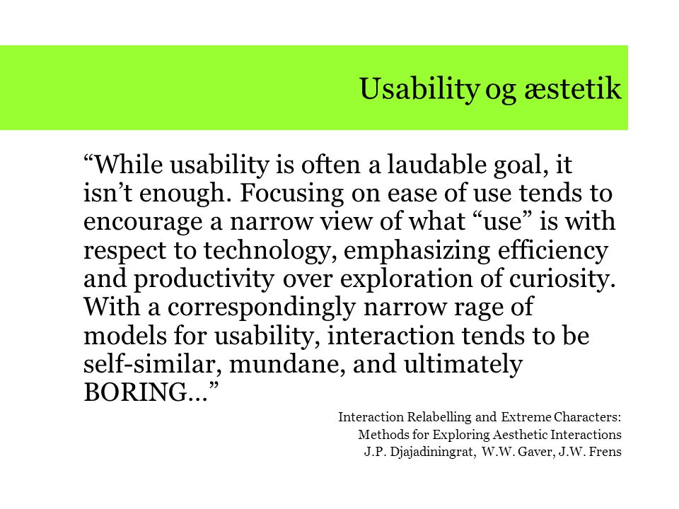 Usability og æstetik While usability is often a laudable goal, it isn't enough.