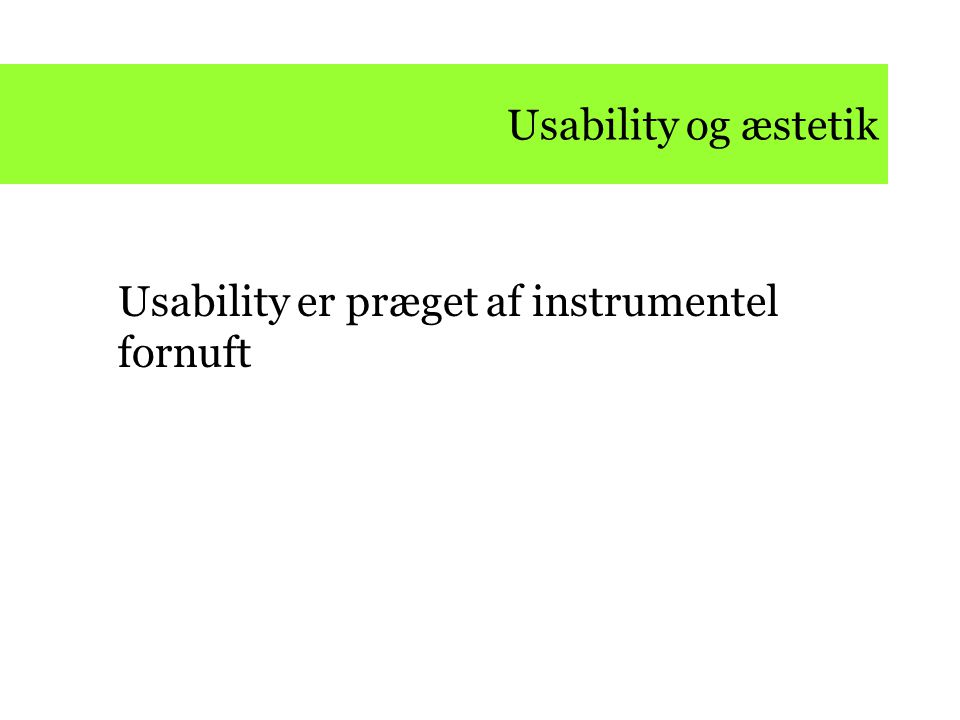 Usability og æstetik use qualities of digital designs – Structual Efficiency, transparency Elegance Functional minimalism Surprise Para-functionality