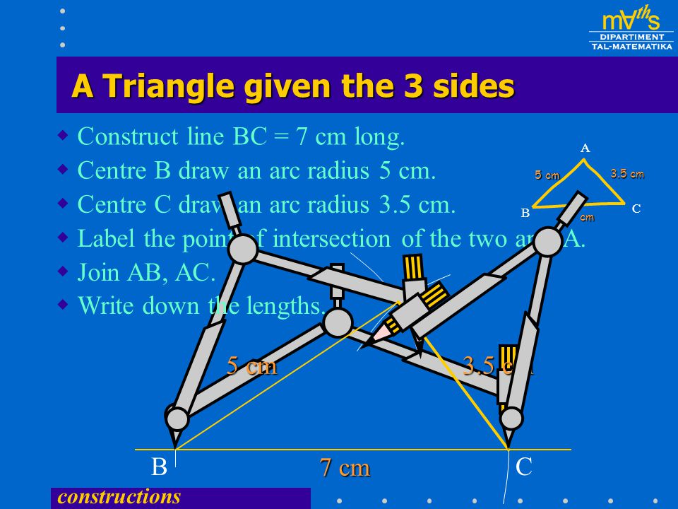 constructions Construct a triangle ABC having AB = 5 cm, BC = 7 cm and AC = 3.5 cm. Task:  Draw a rough sketch of the triangle. Making a Rough Sketch