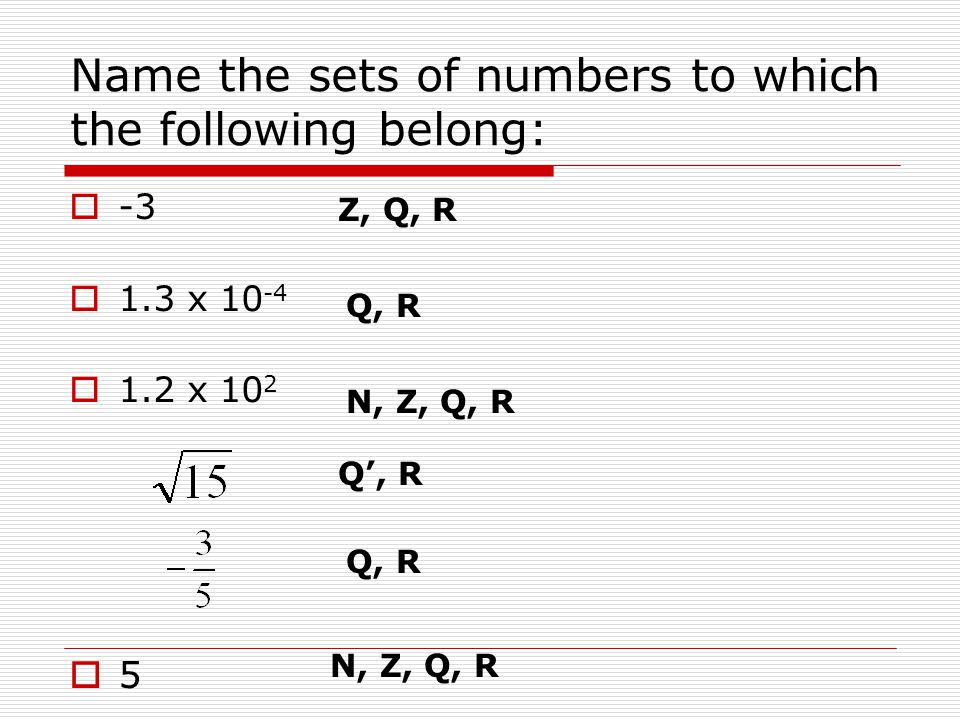 Name the sets of numbers to which the following belong:  -3  1.3 x 10 -4  1.2 x 10 2 55 Q', R Z, Q, R N, Z, Q, R Q, R N, Z, Q, R