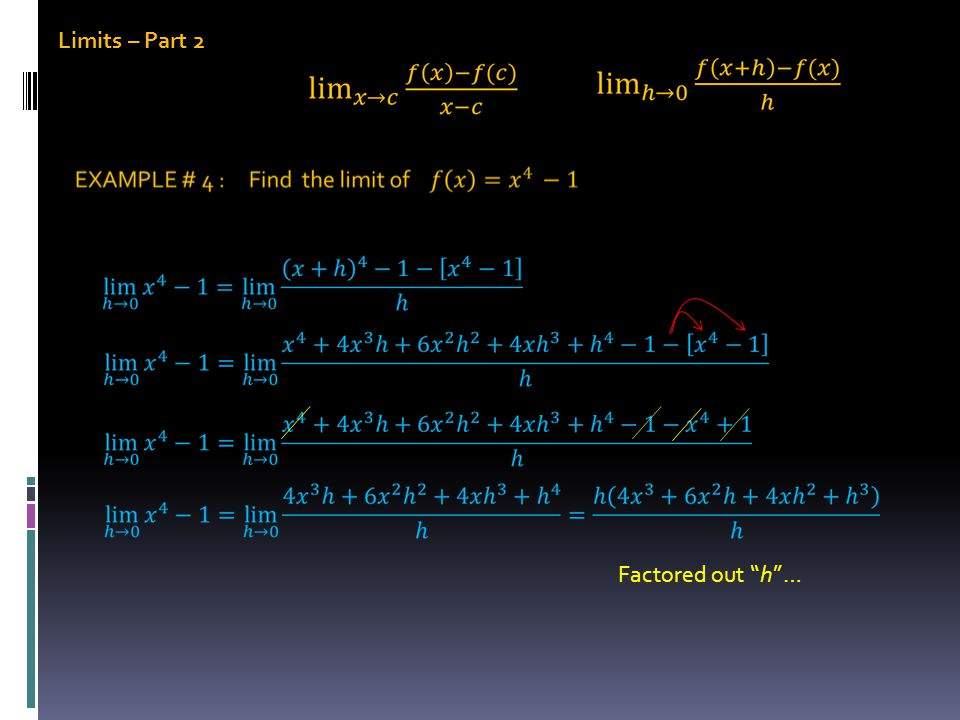Limits – Part 2 Factored out h …