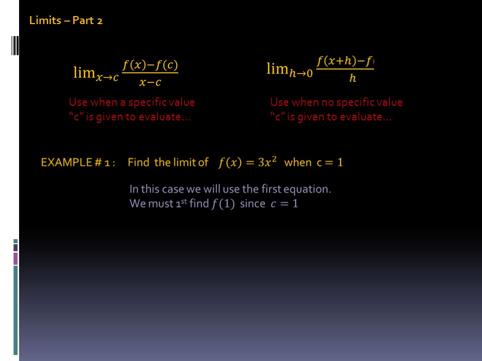 Limits – Part 2 Use when a specific value c is given to evaluate… Use when no specific value c is given to evaluate…