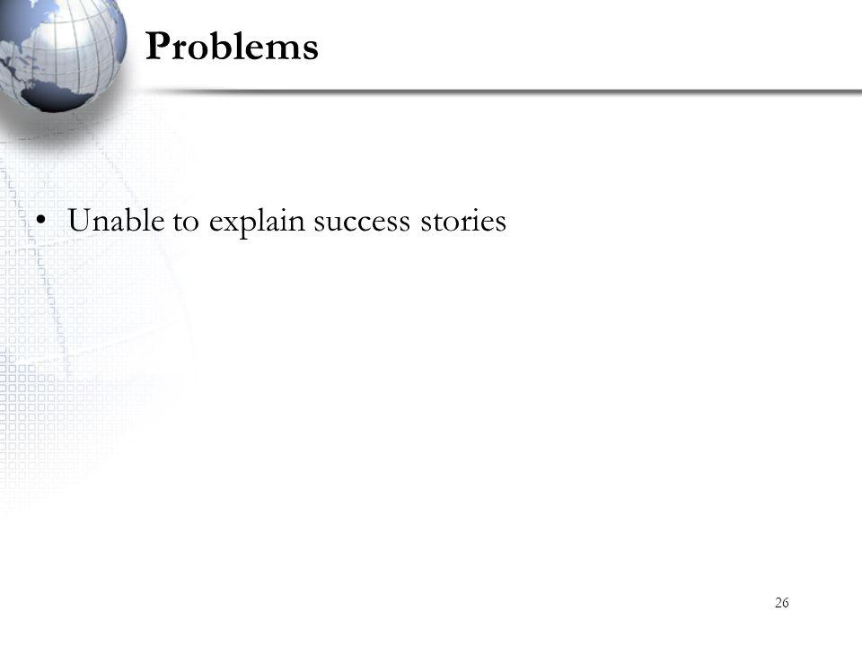 26 Problems Unable to explain success stories