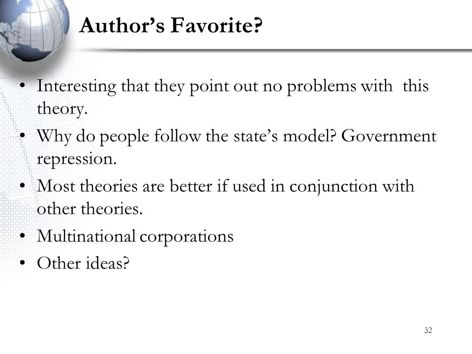 32 Author's Favorite? Interesting that they point out no problems with this theory. Why do people follow the state's model? Government repression. Mos