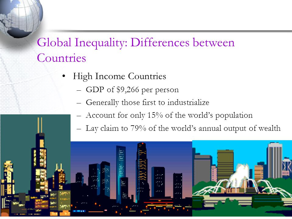 25 Theories of Global Inequality Dependency Theory –Argue that the poverty of low-income counties stems from their exploitation by wealthy countries and the multinational corporations that are based in wealthy countries.