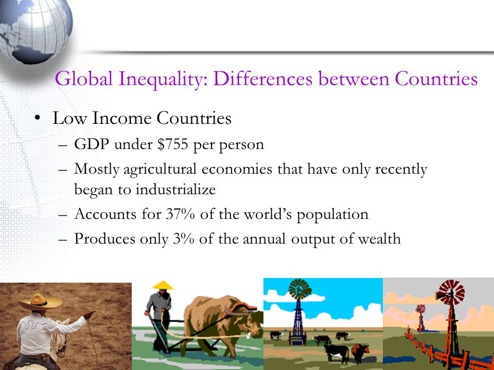 17 Global Inequality: Life In Rich and Poor Countries During the past 30 years improvements have been made in most of the middle-income and some of the low- income countries.