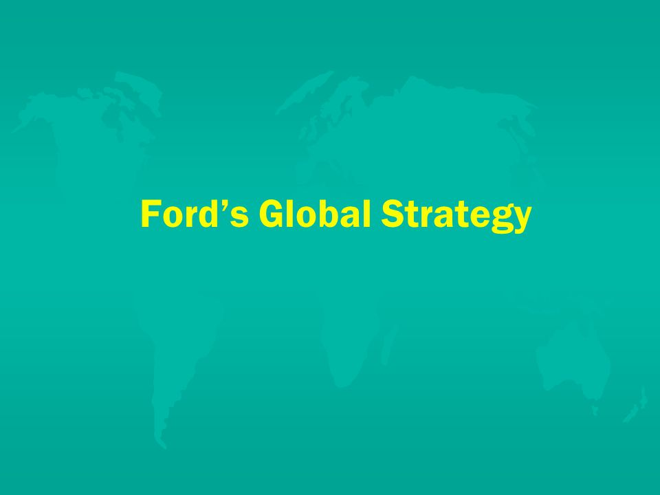 Ford's Global Strategy