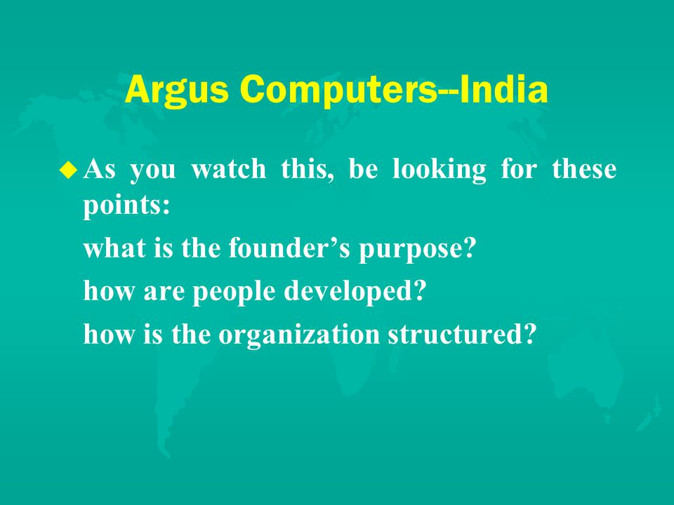 Argus Computers--India u u As you watch this, be looking for these points: what is the founder's purpose.