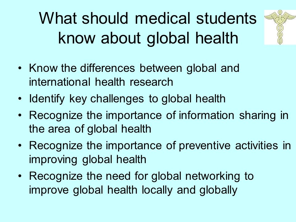 What should medical students know about global health Know the differences between global and international health research Identify key challenges to