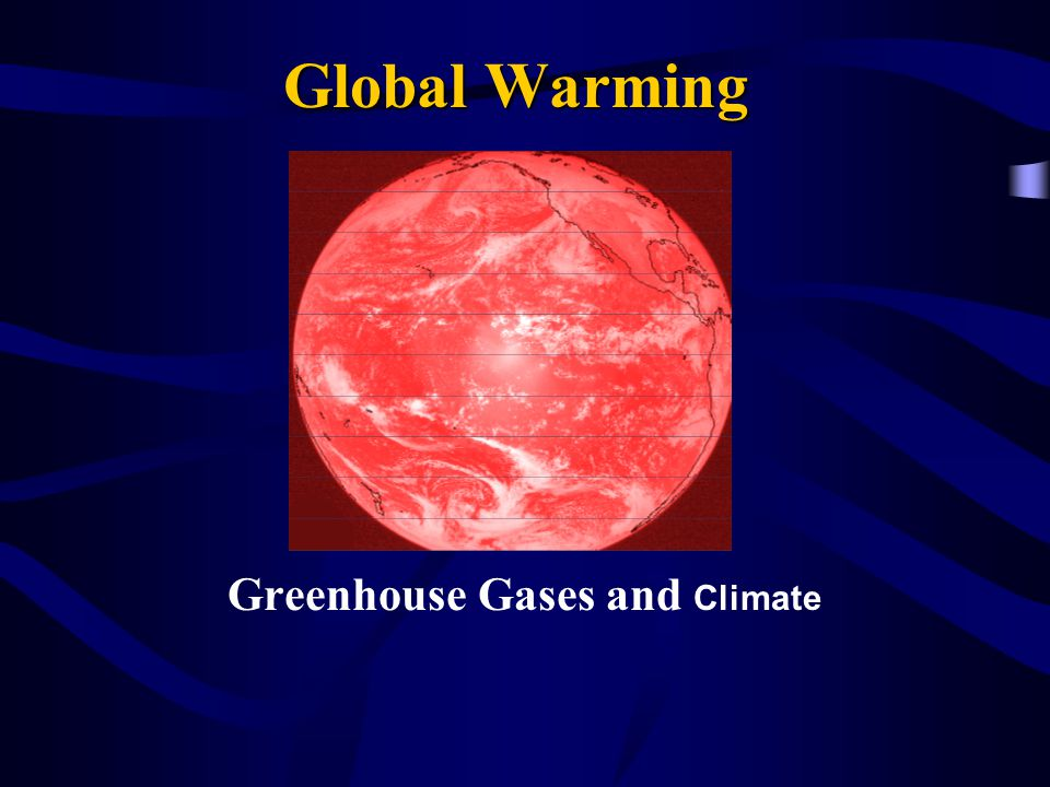 Global Warming Greenhouse Gases and Climate