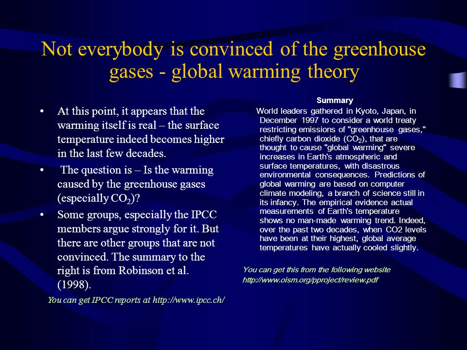 Not everybody is convinced of the greenhouse gases - global warming theory At this point, it appears that the warming itself is real – the surface temperature indeed becomes higher in the last few decades.