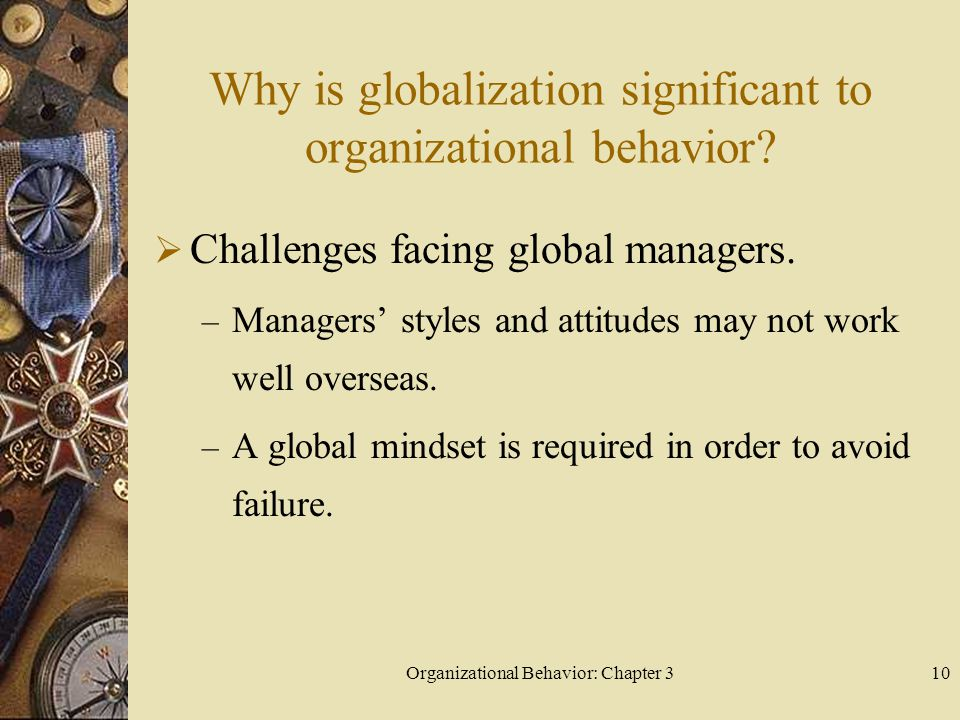 Organizational Behavior: Chapter 310 Why is globalization significant to organizational behavior.