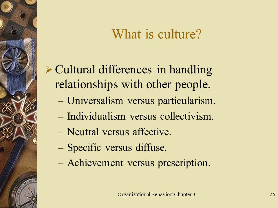 Organizational Behavior: Chapter 326 What is culture.