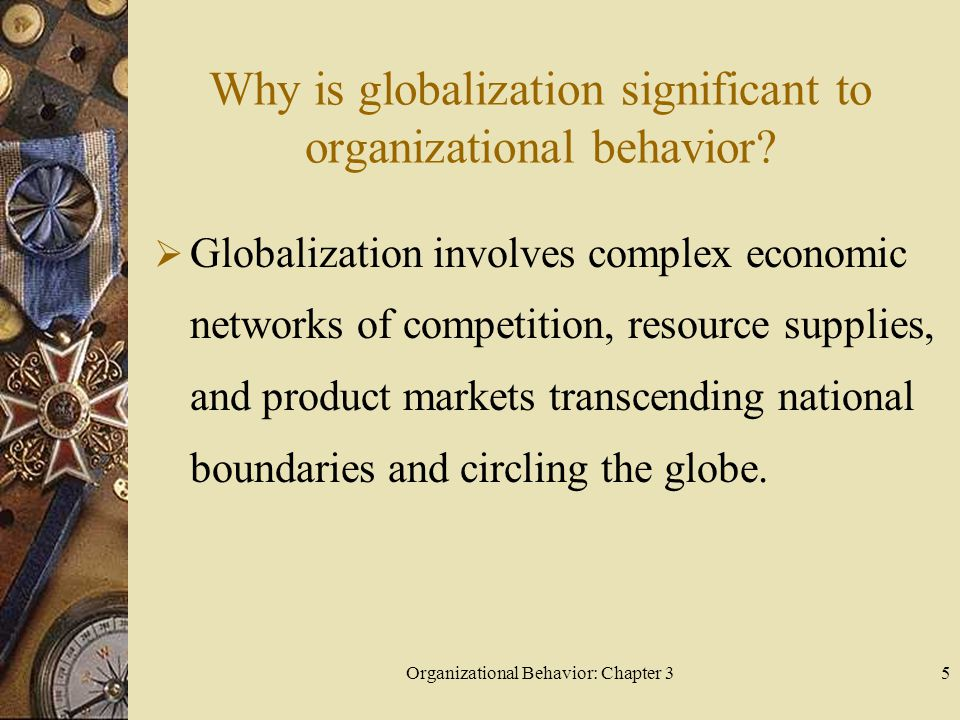 Organizational Behavior: Chapter 35 Why is globalization significant to organizational behavior.