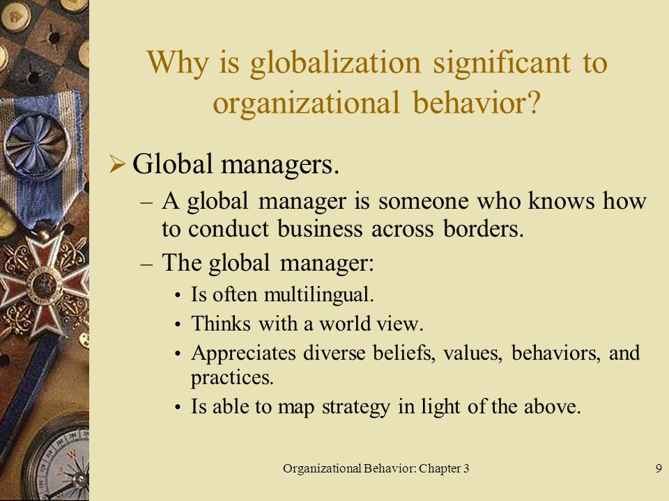 Organizational Behavior: Chapter 39 Why is globalization significant to organizational behavior.