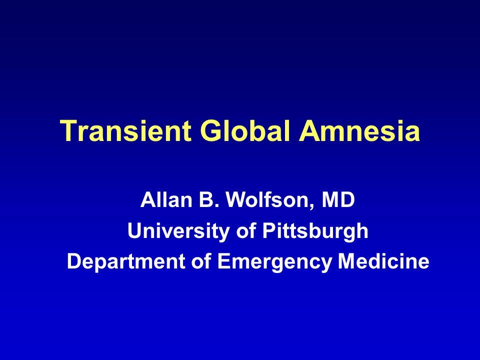 Transient Global Amnesia Allan B.