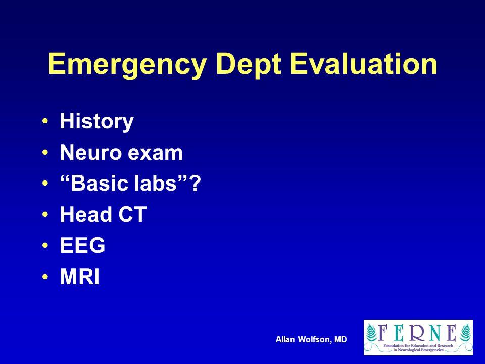 Allan Wolfson, MD Emergency Dept Evaluation History Neuro exam Basic labs Head CT EEG MRI