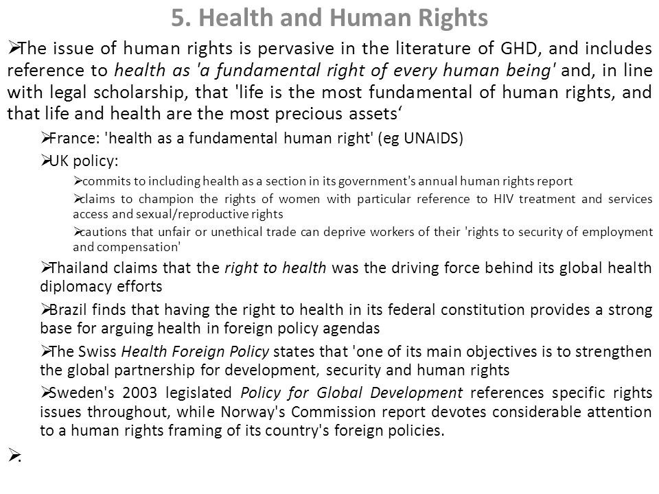 5. Health and Human Rights  The issue of human rights is pervasive in the literature of GHD, and includes reference to health as 'a fundamental right