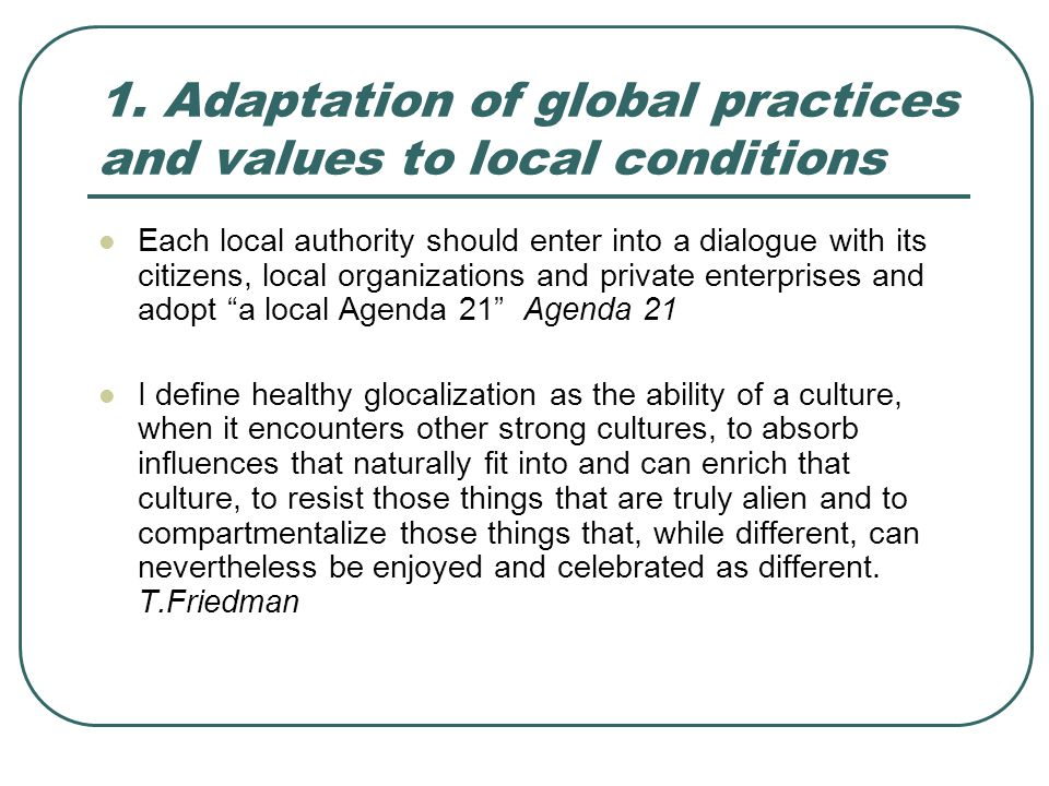 1. Adaptation of global practices and values to local conditions Each local authority should enter into a dialogue with its citizens, local organizati