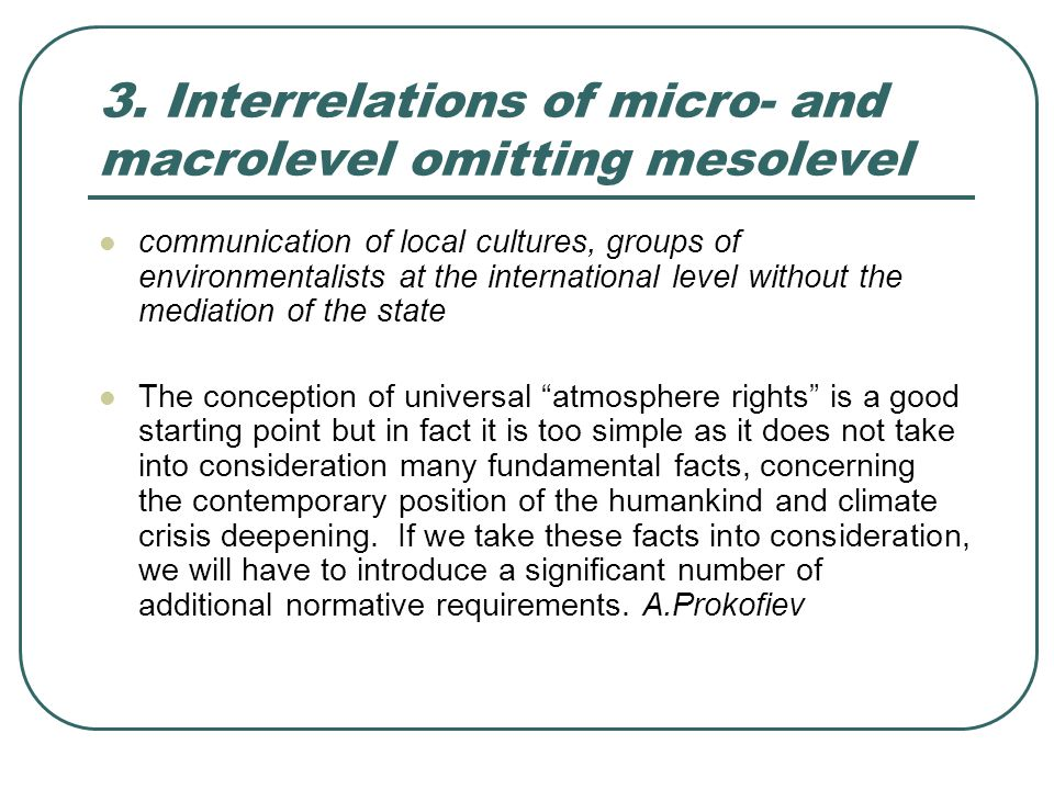 3. Interrelations of micro- and macrolevel omitting mesolevel communication of local cultures, groups of environmentalists at the international level