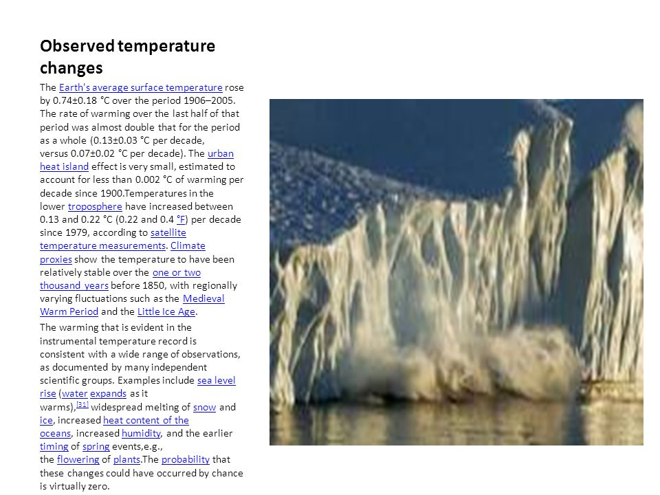 Observed temperature changes The Earth s average surface temperature rose by 0.74±0.18 °C over the period 1906–2005.