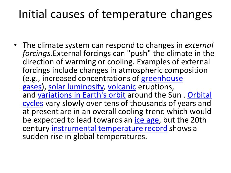 Initial causes of temperature changes The climate system can respond to changes in external forcings.External forcings can push the climate in the direction of warming or cooling.