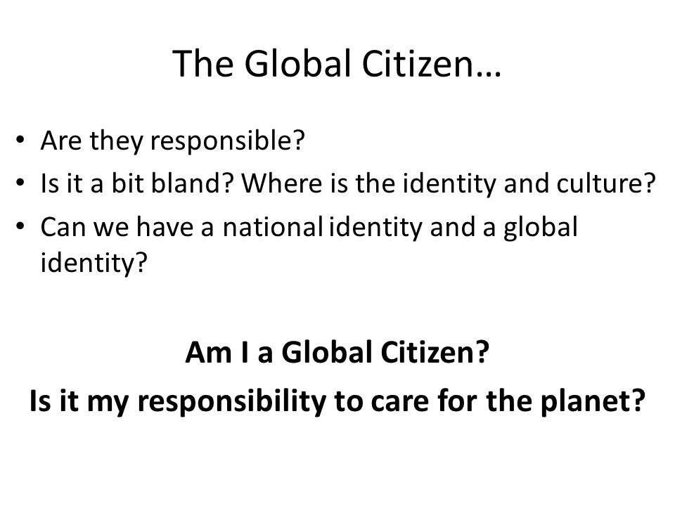 The Global Citizen… Are they responsible. Is it a bit bland.