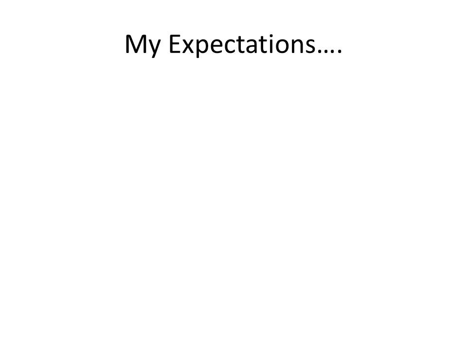My Expectations….