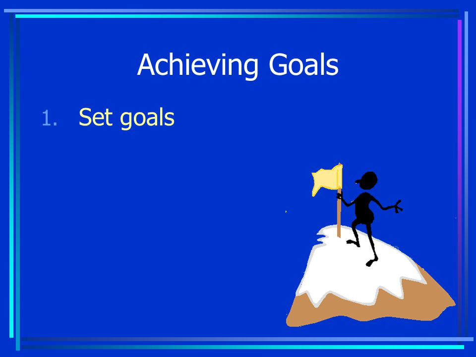 Define Goals In the absence of clearly defined goals, we become strangely loyal to performing daily acts of trivia. Unknown