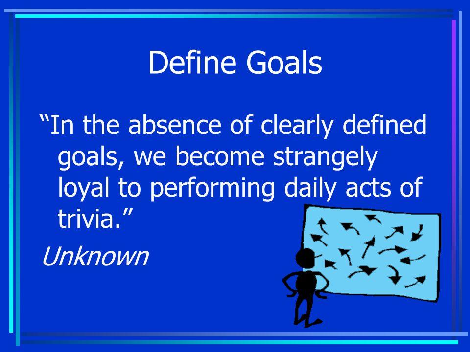 Achieving Goals 1. Set goals 2. Create action plans 3. Manage your goals