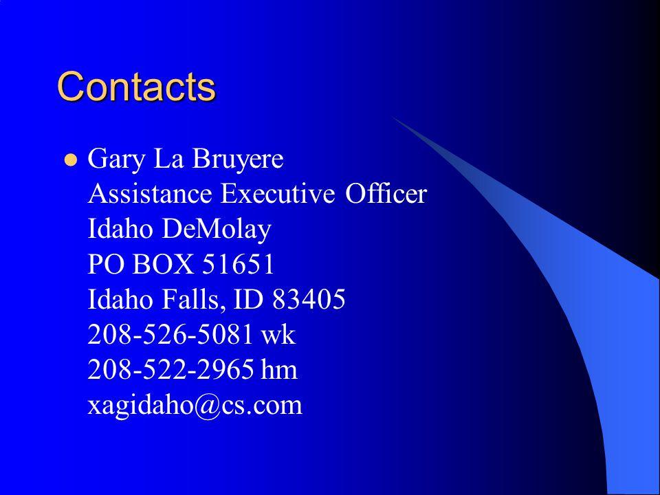 Contacts Gary La Bruyere Assistance Executive Officer Idaho DeMolay PO BOX 51651 Idaho Falls, ID 83405 208-526-5081 wk 208-522-2965 hm xagidaho@cs.com