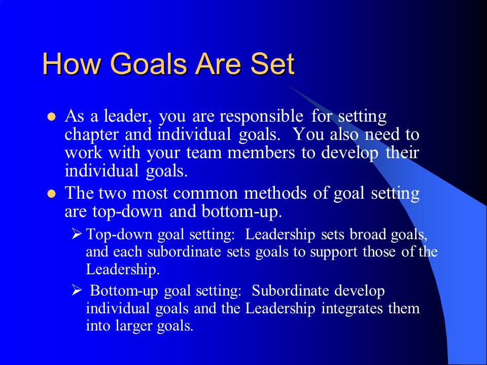How Goals Are Set As a leader, you are responsible for setting chapter and individual goals. You also need to work with your team members to develop t