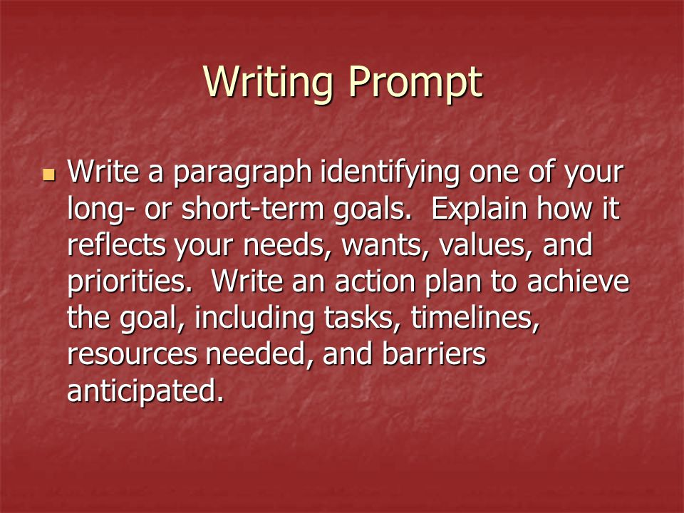 Writing Prompt Write a paragraph identifying one of your long- or short-term goals.