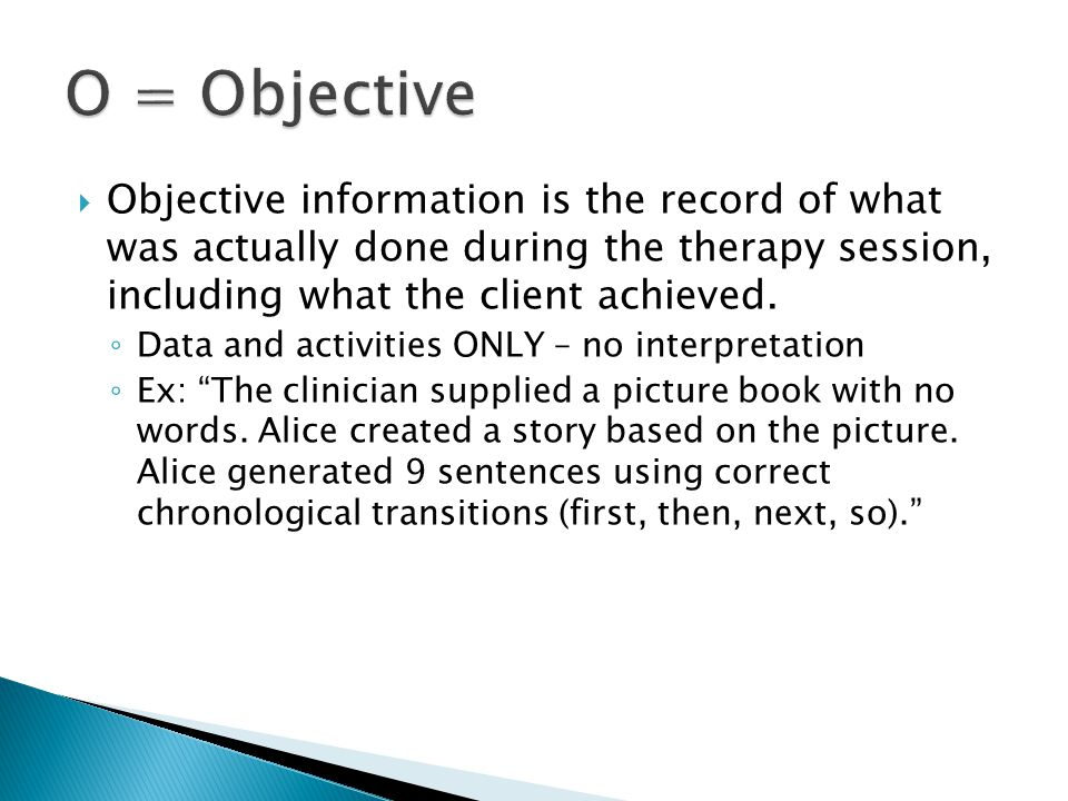  Objective information is the record of what was actually done during the therapy session, including what the client achieved.