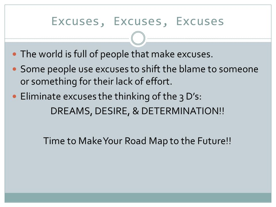 Excuses, Excuses, Excuses The world is full of people that make excuses.