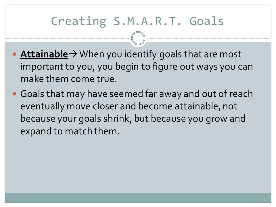 Creating S.M.A.R.T.Goals Realistic  This is not a synonym for easy.
