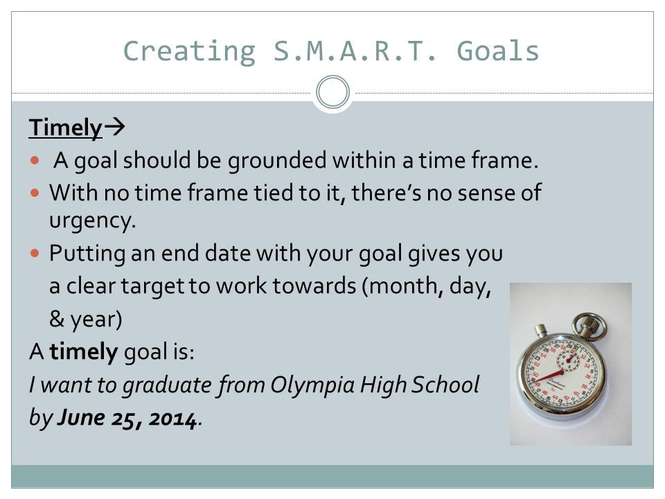 Practice Time!.Put the following goal into S.M.A.R.T.