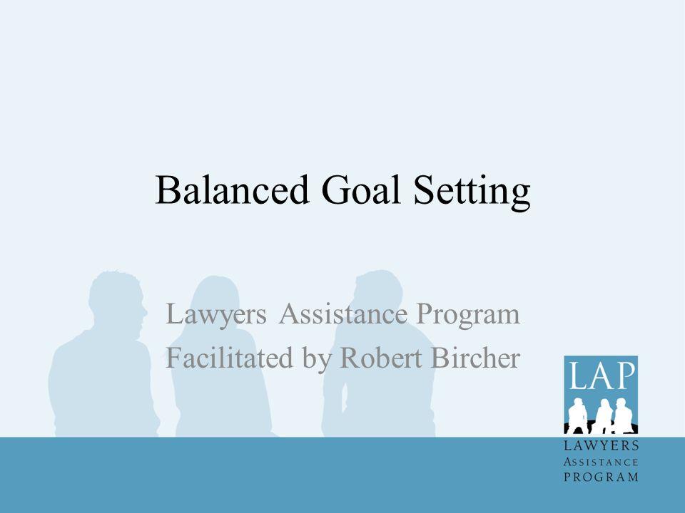 Balanced Goal Setting Lawyers Assistance Program Facilitated by Robert Bircher